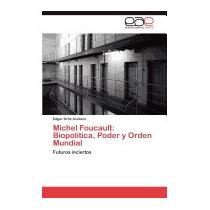 Michel Foucault: Biopolitica, Poder Y, Edgar Ort Z Arellano