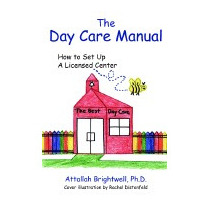 Day Care Manual: How To Set Up A, Attallah Brightwell Ph D