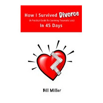 How I Survived Divorce - In 45 Days: A, Bill Miller