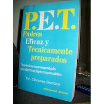 P.e.t. Padres Eficaz Y Tecnicamente Preparados-gordon