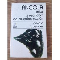 Gerald J. Bender Angola. Mito Y Realidad De Su Colonización.
