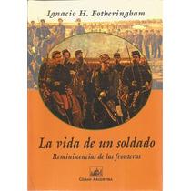 La Vida De Un Soldado - Ignacio H. Fotheringham | [lea]