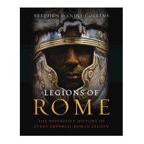 Legions Of Rome: The Definitive, Stephen Dando-collins