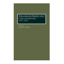 William Howard Taft: Collected Editorials,, James Vivian