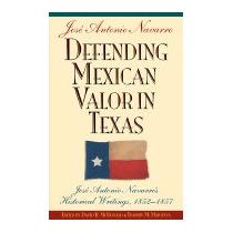 Defending Mexican Valor In Texas: Jose, Jose A Navarro