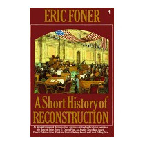 Short History Of Reconstruction, Eric Foner