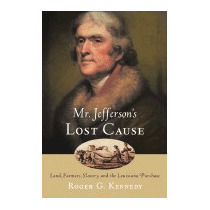 Mr. Jeffersons Lost Cause: Land, Farmers,, Roger G Kennedy