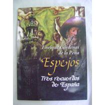 Espejos. Tres Recuerdos De España - Enrique Cárdenas