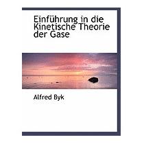 Einfa1/4hrung In Die Kinetische Theorie Der Gase, Alfred Byk