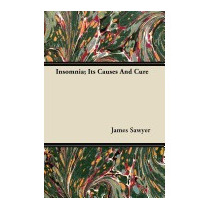 Insomnia; Its Causes And Cure, James Sawyer