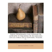 Fables: R Imprim Es Sur L Dition De 1678-1694, Et Pr C D