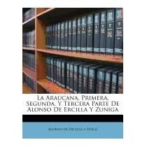 Araucana, Primera, Segunda, Y, Alonso De Ercilla Y Z Iga