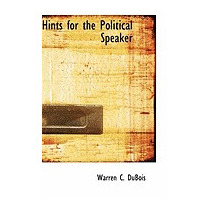 Hints For The Political Speaker, Warren C Dubois