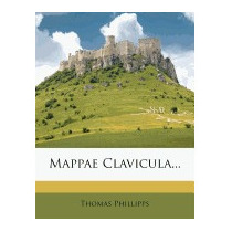 Mappae Clavicula..., Thomas Phillipps