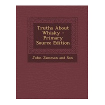 Truths About Whisky - Primary Source, John Jameson And Son