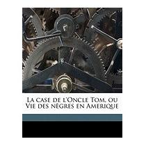 Case De Loncle Tom, Ou Vie Des, Harriet Beecher Stowe