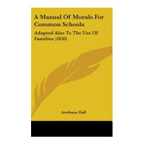 Manual Of Morals For Common Schools: Adapted, Arethusa Hall