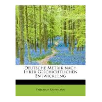 Deutsche Metrik Nach Ihrer, Friedrich Kauffmann