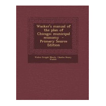 Wackers Manual Of The Plan Of Chicago;, Walter Dwight Moody