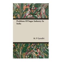 Problems Of Sugar Industry In India, M P Gandhi