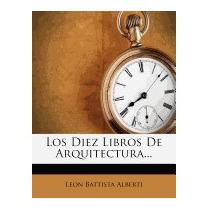 Diez Libros De Arquitectura..., Leon Battista Alberti