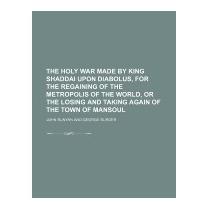Holy War Made By King Shaddai Upon Diabolus,, John Bunyan
