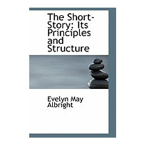Short-story: Its Principles And, Evelyn May Albright