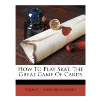 How To Play Skat, The Great Game Of Cards, F J Cook