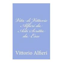 Vita Di Vittorio Alfieri Da Asti Scritta, Vittorio Alfieri
