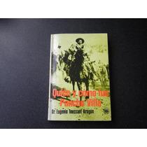 Quién Y Cómo Fue Pancho Villa