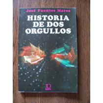 Historia De Dos Orgullos-josé Fuentes Mares-edit-oceáno-maa
