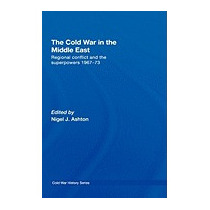 Cold War In The Middle East: Regional Conflict And, Ashton