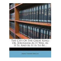 City Of The Great King: Or, Jerusalem, James Turner Barclay