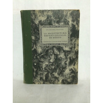 La Arquitectura Hispano Colonial En México 1 Vol