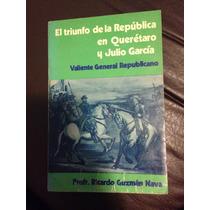 El Triunfo De La Republica En Queretaro Y Julio Garcia