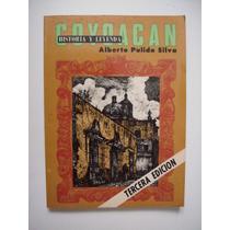 Coyoacán - Historia Y Leyenda - Alberto Pulido Silva
