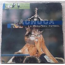Libro Tuzos Del Pachuca, Cuna Del Futbol, Historia