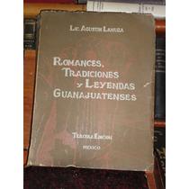 Agustín Lanuza Romances Tradiciones Leyendas Guanajuatenses