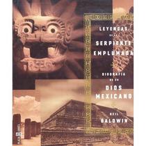 Leyendas De La Serpiente Emplumada. Biografía De Un Dios...