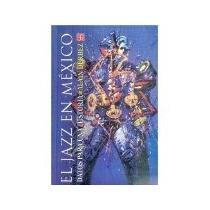 Libro El Jazz En Mexico Datos Para Una Historia Cp 603 *cj