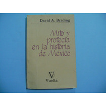 Mito Y Profesia En La Historia De Mexico / David A. Brading