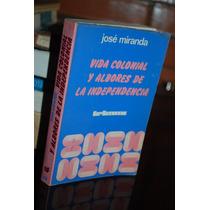 Vida Colonial Y Albores De La Independencia José Miranda