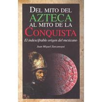 Del Mito Azteca Al Mito De La Conquista - Miguel Zunzunegui