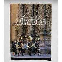 La Ciudad De Zacatecas Libro De La Ciudad De Zacatecas Libro