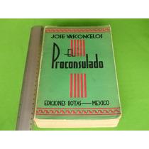 José Vasconcelos, El Proconsulado, Ediciones Botas, México.