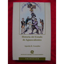 Historia Del Estado De Aguascalientes - Agustín R. González