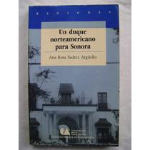 Un Duque Norteamericano Para Sonora - Ana Rosa Suárez