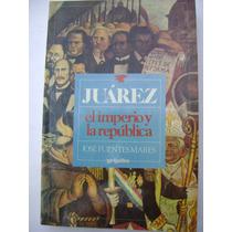 Juárez: El Imperio Y La República - José Fuentes Mares