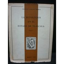 La Revolución En El Estado De Tlaxcala, Tomo I.