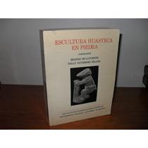 Libro Escultura Huasteca En Piedra - Beatriz De La Fuente